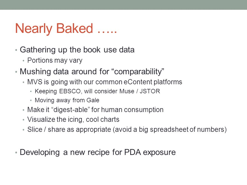 "Nearly Baked ….. Gathering up the book use data Portions may vary Mushing data around for ""comparability"" MVS is going with our common eContent platfo"