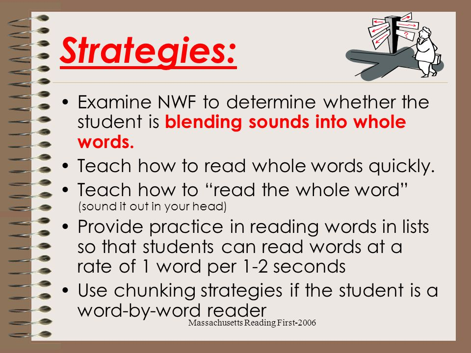 Massachusetts Reading First-2006 Strategies continued Teach sentence reading (how to move from one word to the next).