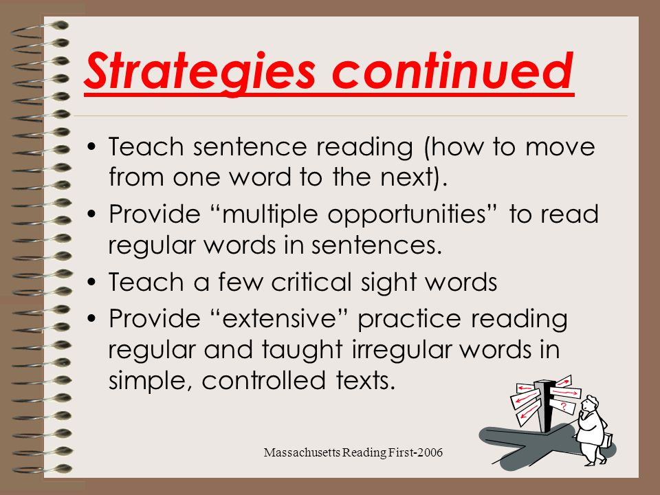 Massachusetts Reading First-2006 Instructional Suggestions Repeated,Partner, Echo, Choral Reading Word Lists Phrase Cards Sentence Strips Leveled passages Continue with blending activities Penciling Strategy Beth lost her best scarf at the mall last Friday