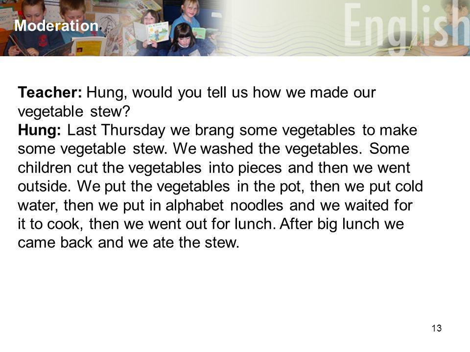 13 Moderation Teacher: Hung, would you tell us how we made our vegetable stew.
