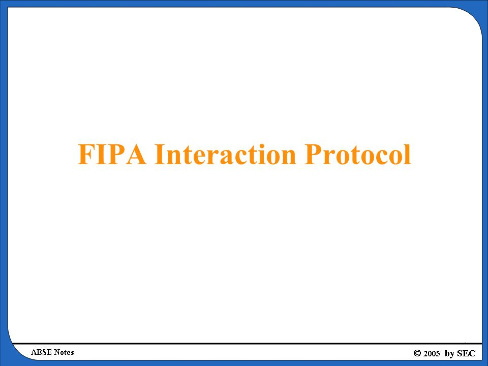 Request Interaction Protocol Summary –Request Interaction Protocol allows one agent to request another to perform some action.