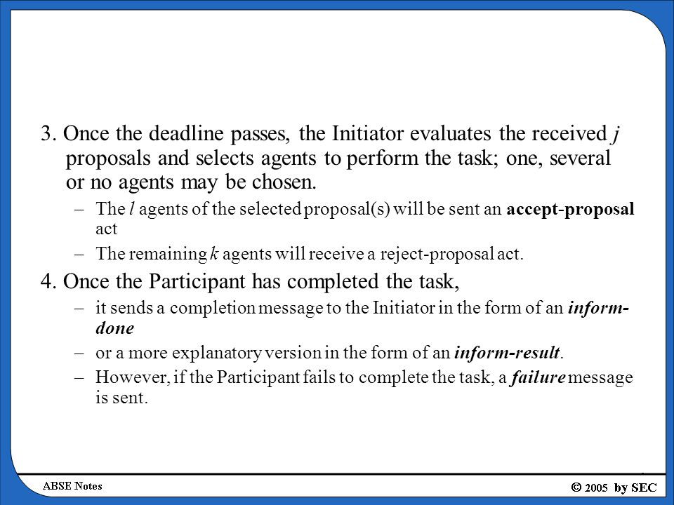 3. Once the deadline passes, the Initiator evaluates the received j proposals and selects agents to perform the task; one, several or no agents may be