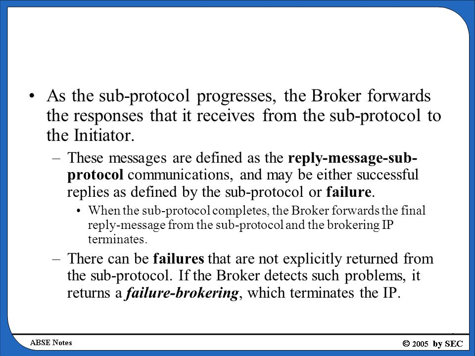 As the sub-protocol progresses, the Broker forwards the responses that it receives from the sub-protocol to the Initiator.