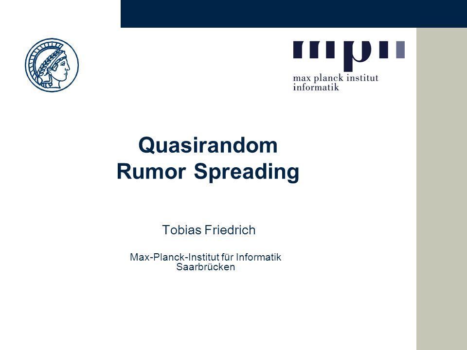 Quasirandom Rumor Spreading Tobias Friedrich Max-Planck-Institut für Informatik Saarbrücken