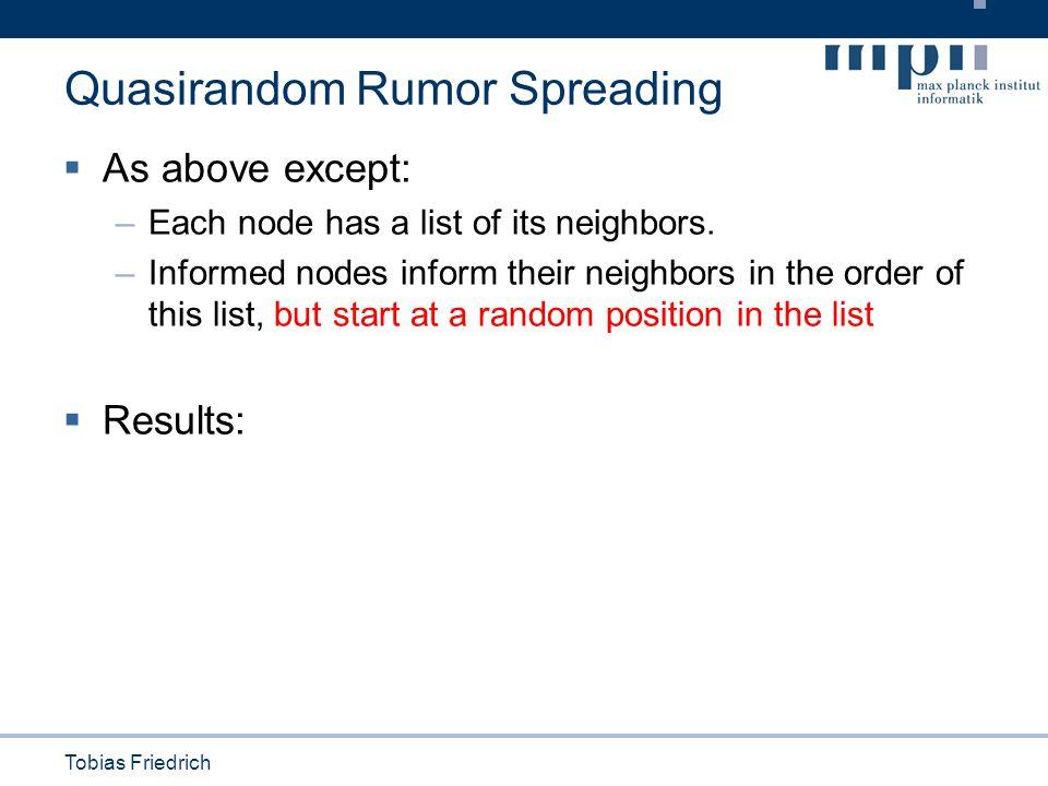 Tobias Friedrich Quasirandom Rumor Spreading  As above except: –Each node has a list of its neighbors.
