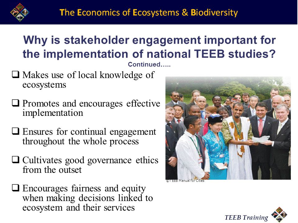 TEEB Training Why is stakeholder engagement important for the implementation of national TEEB studies.
