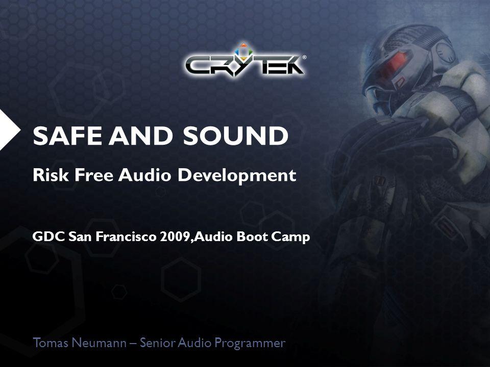 SAFE AND SOUND Risk Free Audio Development GDC San Francisco 2009, Audio Boot Camp Tomas Neumann – Senior Audio Programmer