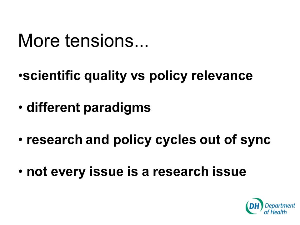 More tensions... scientific quality vs policy relevance different paradigms research and policy cycles out of sync not every issue is a research issue