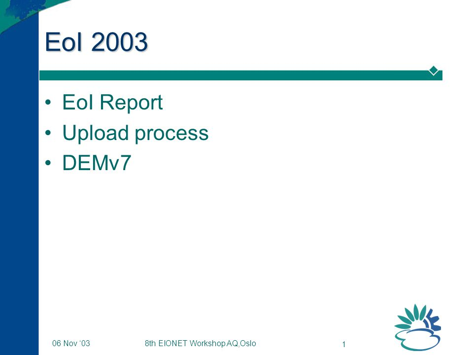 8th EIONET Workshop AQ,Oslo 1 06 Nov '03 EoI 2003 EoI Report Upload process DEMv7