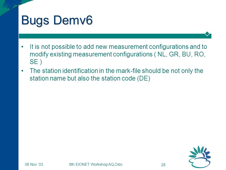 8th EIONET Workshop AQ,Oslo 28 06 Nov '03 Bugs Demv6 It is not possible to add new measurement configurations and to modify existing measurement confi