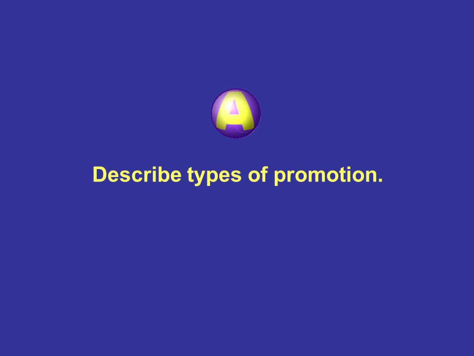 Describe types of promotion. Discuss advantages and disadvantages of promotional activities.