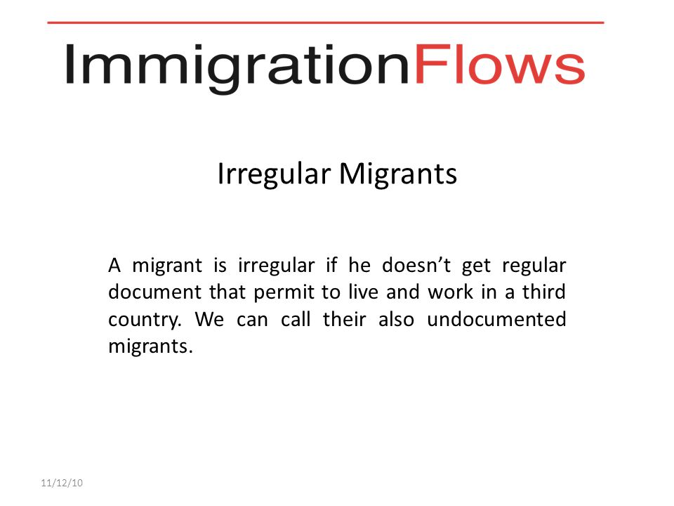 Irregular Migrants A migrant is irregular if he doesn't get regular document that permit to live and work in a third country. We can call their also u