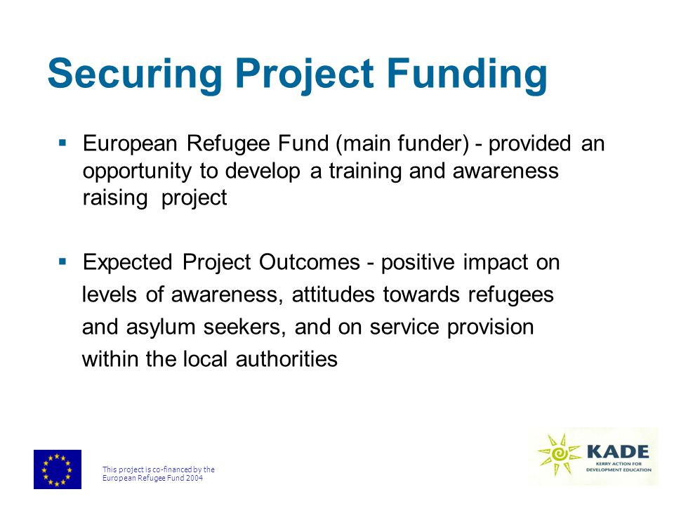 This project is co-financed by the European Refugee Fund 2004 Securing Project Funding  European Refugee Fund (main funder) - provided an opportunity