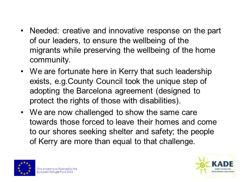 This project is co-financed by the European Refugee Fund 2004 The Local Authority in Kerry Determining the current knowledge base  Previous training on equality frameworks  Complementarities with Development Education models  Training that has begun the process of awareness raising about refugee and asylum issues  Training with 'action planning' and 'networking' elements as part of the training outcomes
