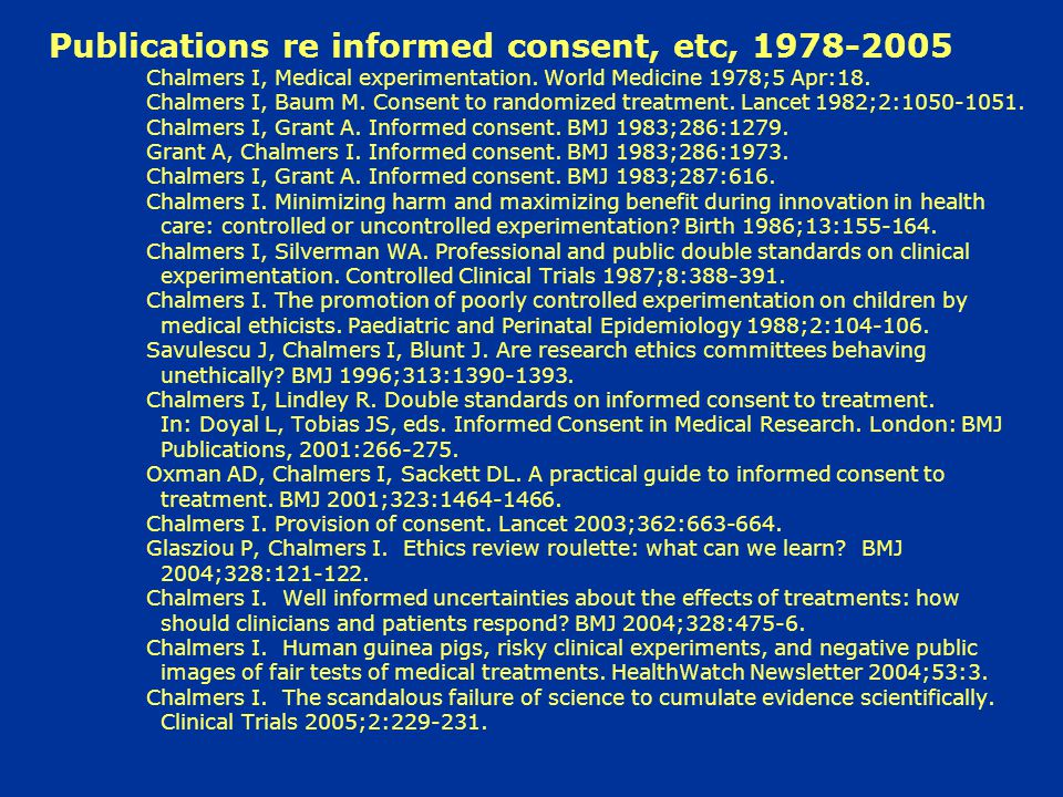 Publications re informed consent, etc, 1978-2005 Chalmers I, Medical experimentation.