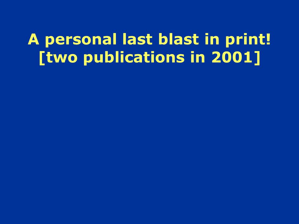 A personal last blast in print! [two publications in 2001]