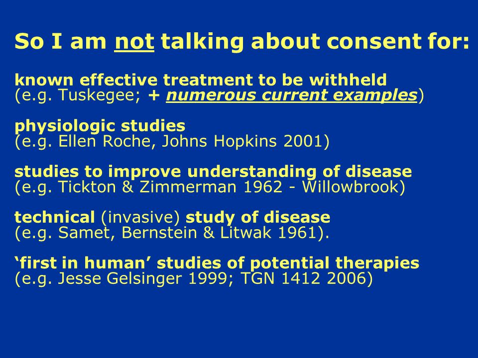 So I am not talking about consent for: known effective treatment to be withheld (e.g.