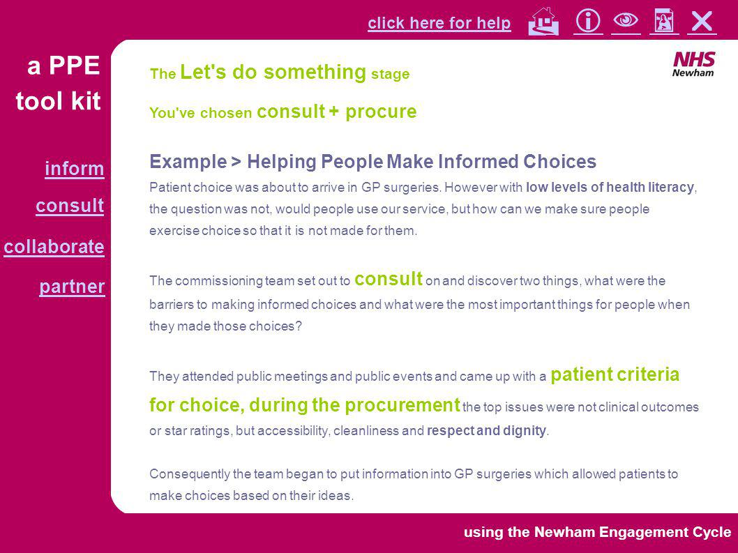 tool kit a PPE click here for help collaborate partner inform consult        using the Newham Engagement Cycle You ve chosen consult + procure Case Study > Helston Birthing Unit Focus Groups We consulted two focus groups with young mothers.