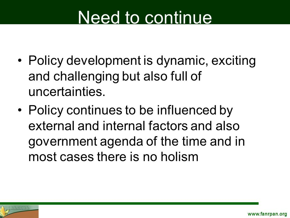 www.fanrpan.org Need to continue Policy development is dynamic, exciting and challenging but also full of uncertainties.