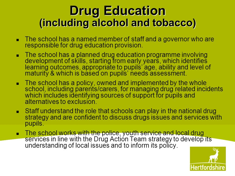 Drug Education (including alcohol and tobacco) The school has a named member of staff and a governor who are responsible for drug education provision.
