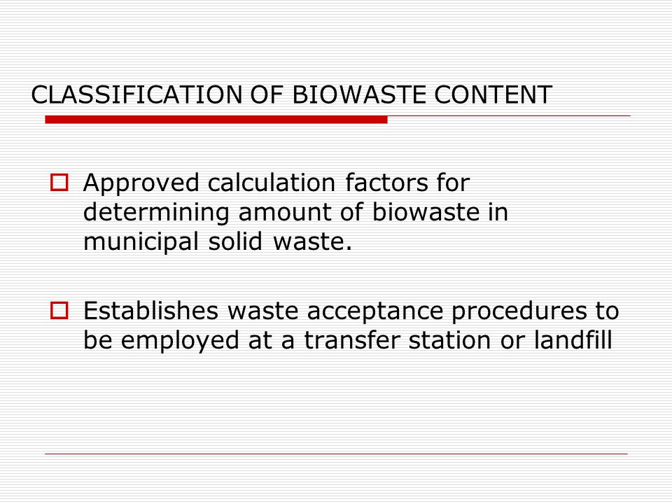CLASSIFICATION OF BIOWASTE CONTENT  Approved calculation factors for determining amount of biowaste in municipal solid waste.