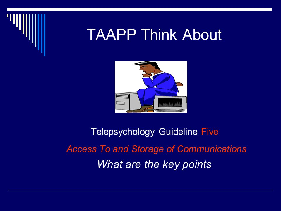 TAAPP Think About Telepsychology Guideline Five Access To and Storage of Communications What are the key points