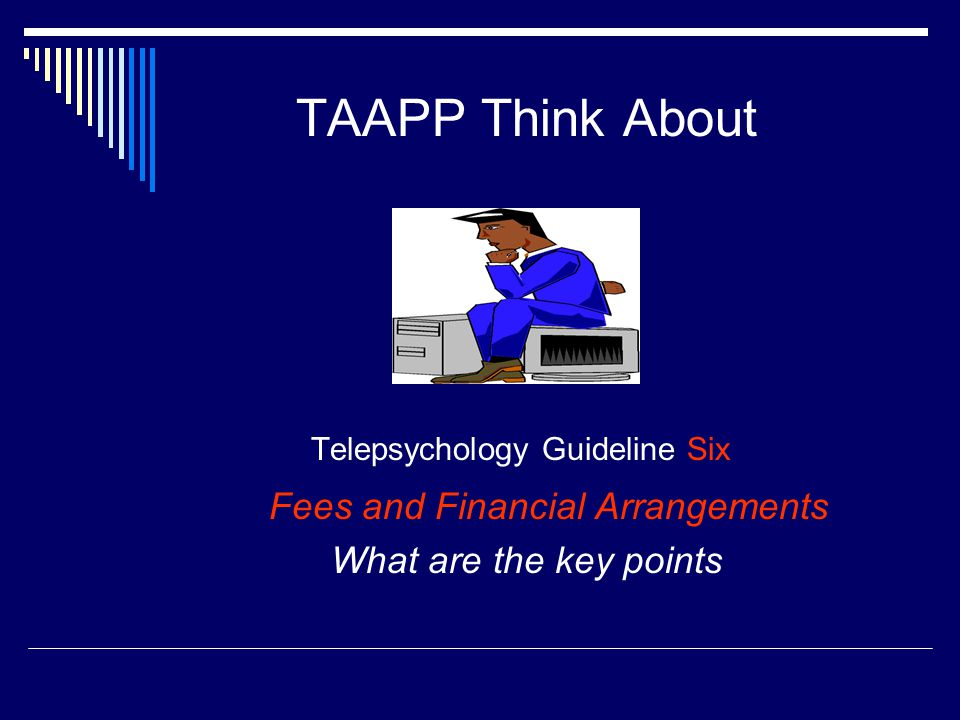 TAAPP Think About Telepsychology Guideline Six Fees and Financial Arrangements What are the key points