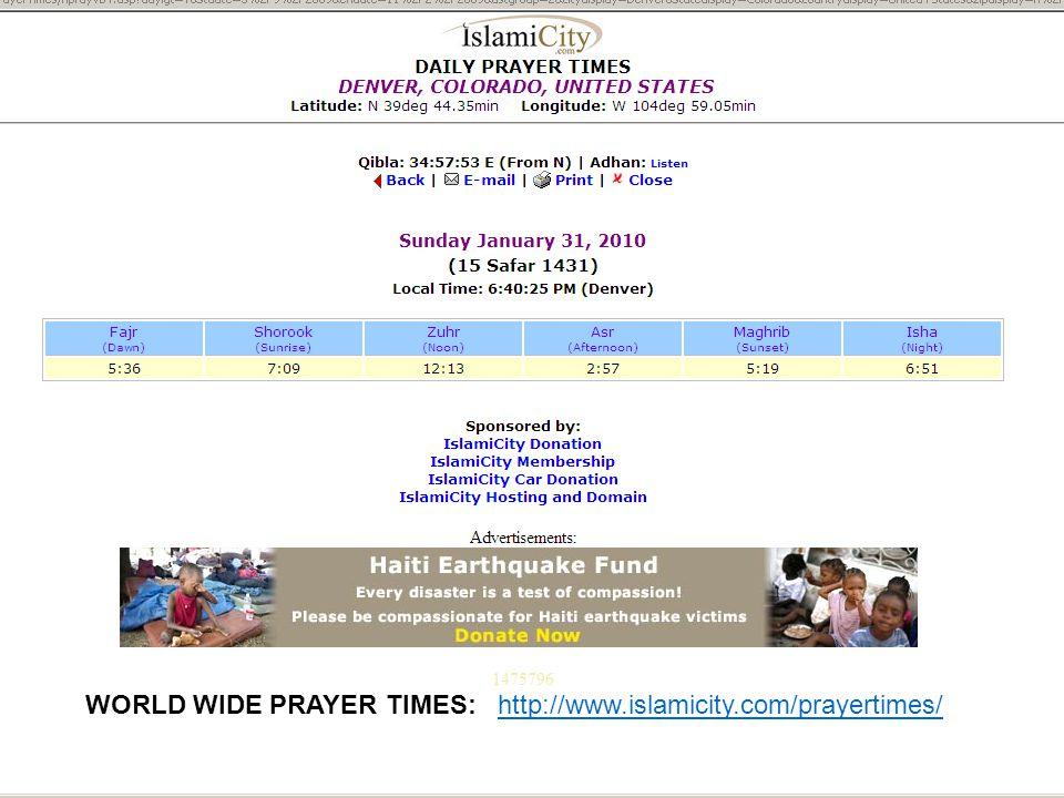WORLD WIDE PRAYER TIMES: http://www.islamicity.com/prayertimes/http://www.islamicity.com/prayertimes/