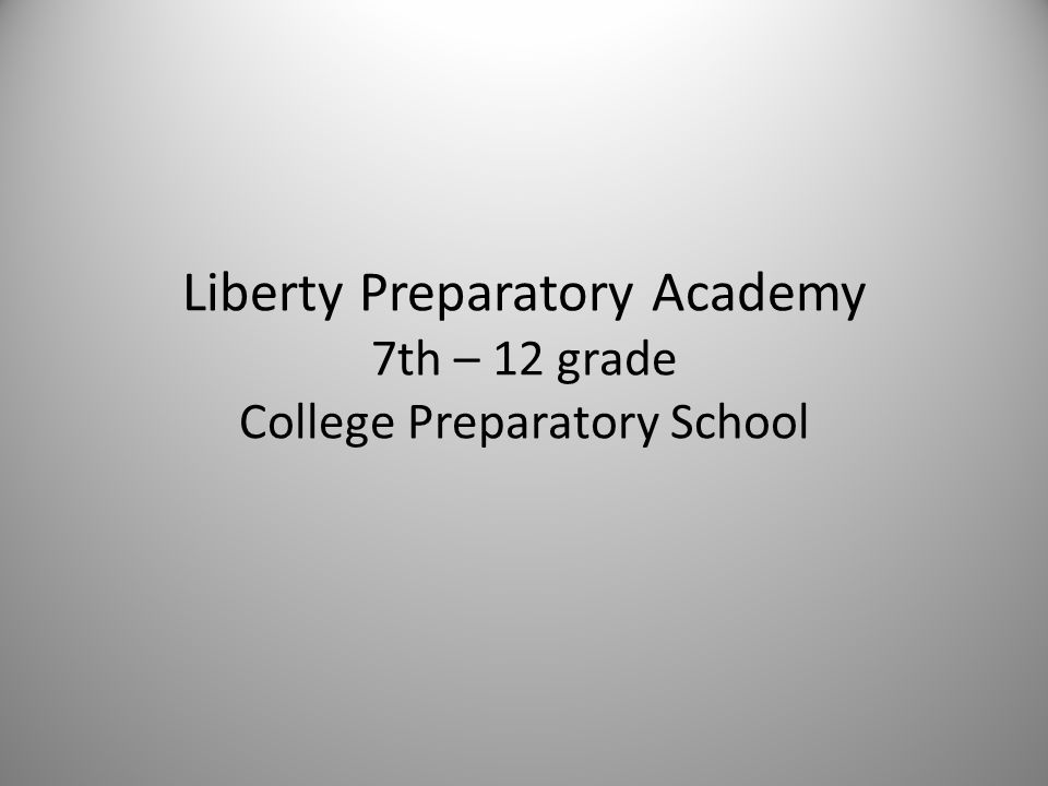 Liberty Preparatory Academy 7th – 12 grade College Preparatory School