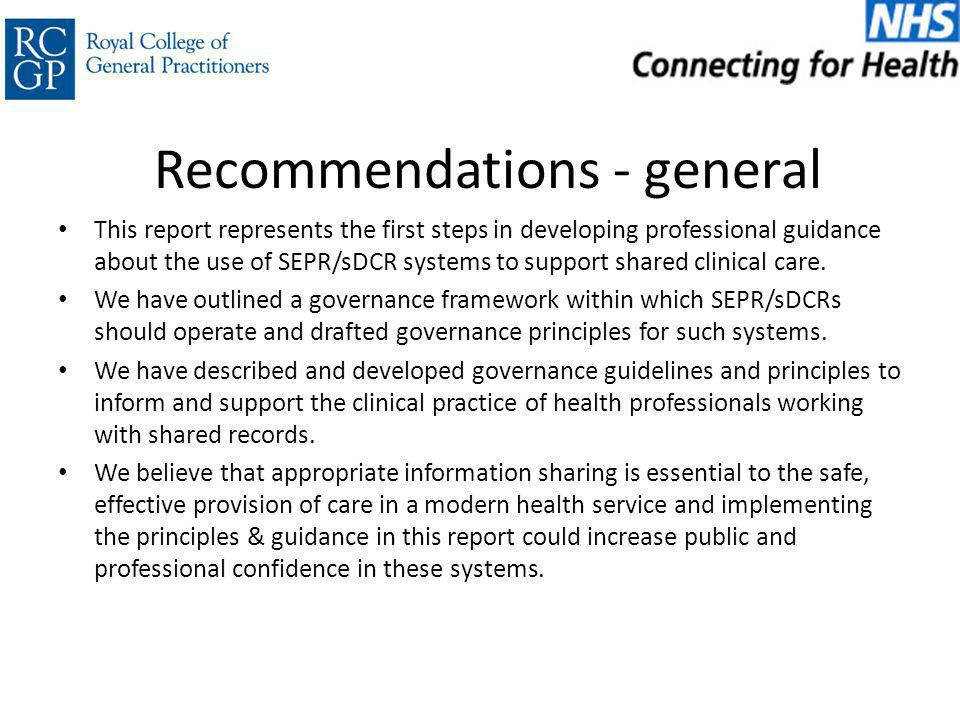 Recommendations - general This report represents the first steps in developing professional guidance about the use of SEPR/sDCR systems to support shared clinical care.