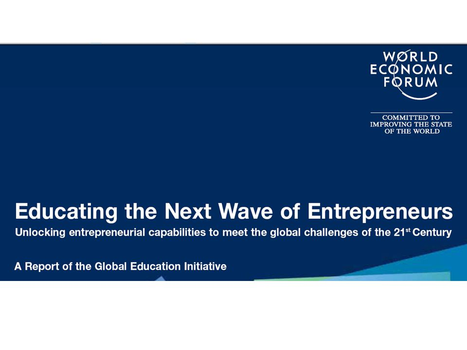 World Economic Forum ► Entrepreneurship and education are extraordinary opportunities that need to be leveraged and interconnected if we are to develop the human capital required for building the societies of the future.