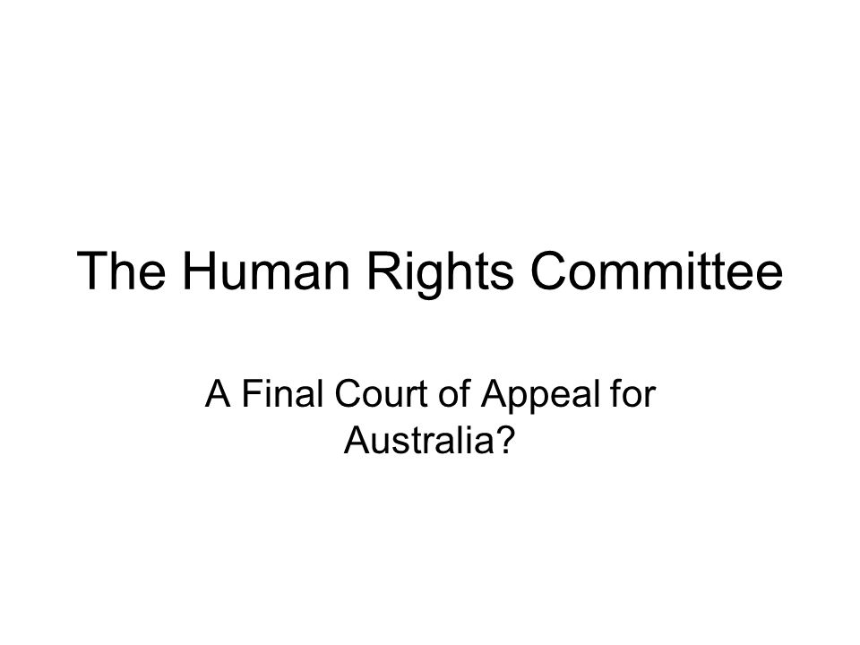The Human Rights Committee A Final Court of Appeal for Australia?