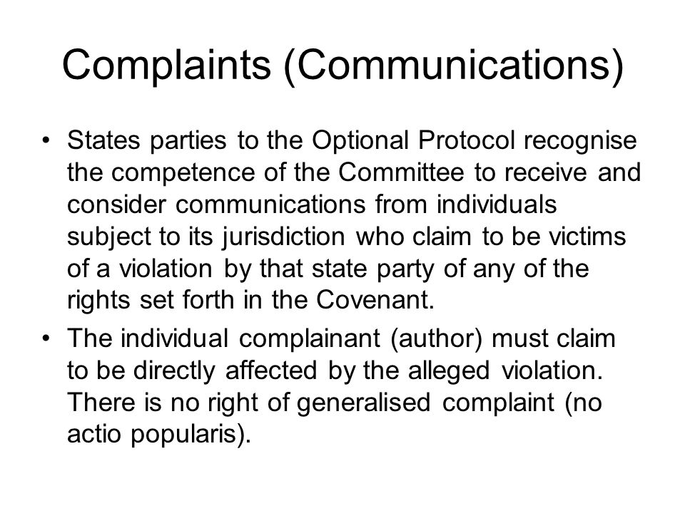 Complaints (Communications) States parties to the Optional Protocol recognise the competence of the Committee to receive and consider communications f