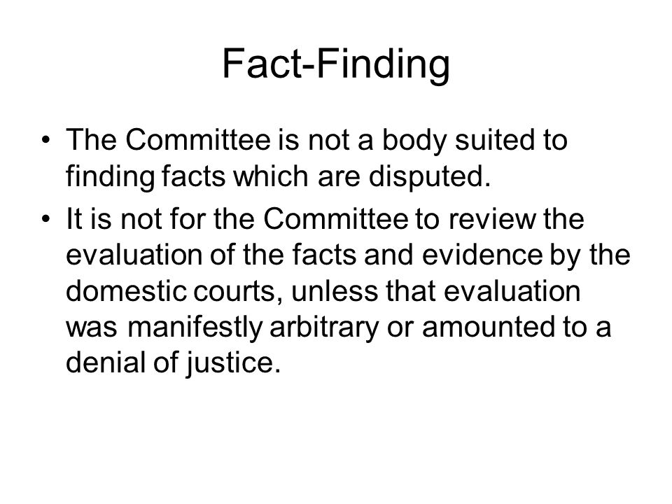 Fact-Finding The Committee is not a body suited to finding facts which are disputed. It is not for the Committee to review the evaluation of the facts