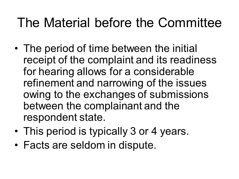 The Material before the Committee The period of time between the initial receipt of the complaint and its readiness for hearing allows for a considera