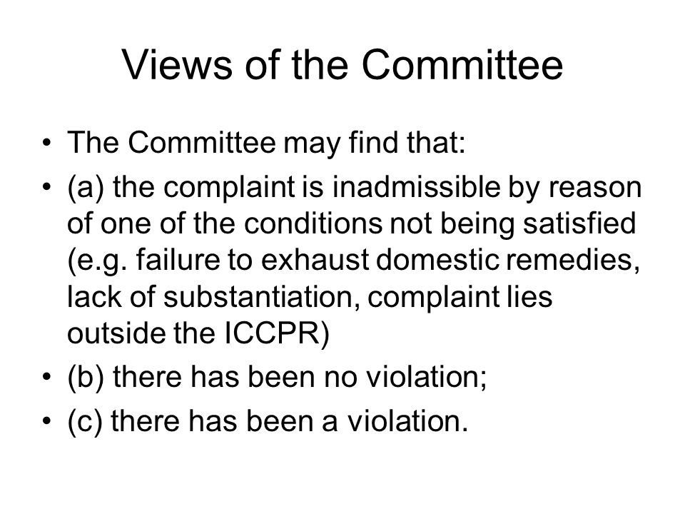 Views of the Committee The Committee may find that: (a) the complaint is inadmissible by reason of one of the conditions not being satisfied (e.g.