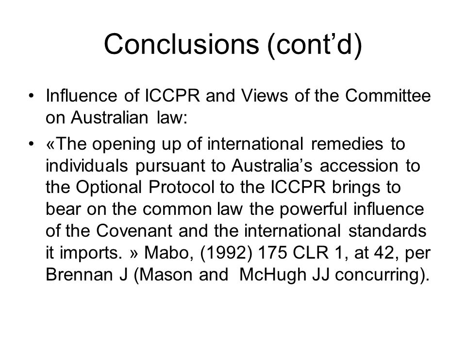 Conclusions (cont'd) Influence of ICCPR and Views of the Committee on Australian law: «The opening up of international remedies to individuals pursuan