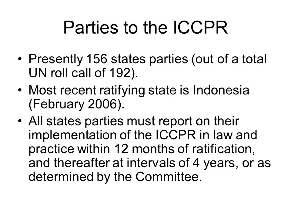 Parties to the ICCPR Presently 156 states parties (out of a total UN roll call of 192).