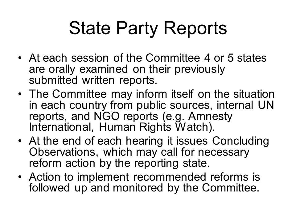State Party Reports At each session of the Committee 4 or 5 states are orally examined on their previously submitted written reports. The Committee ma