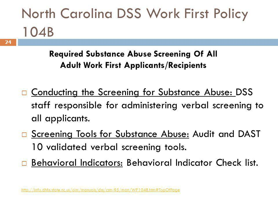 North Carolina DSS Work First Policy 104B  Conducting the Screening for Substance Abuse: DSS staff responsible for administering verbal screening to