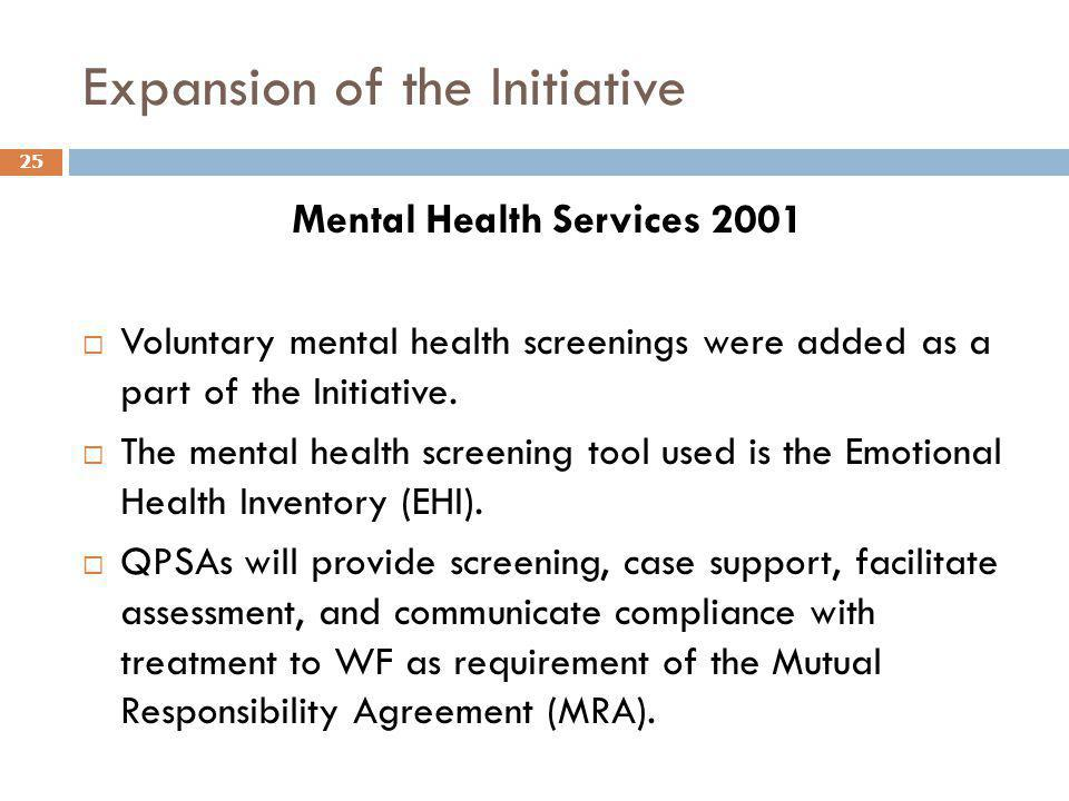 Expansion of the Initiative Mental Health Services 2001  Voluntary mental health screenings were added as a part of the Initiative.  The mental heal