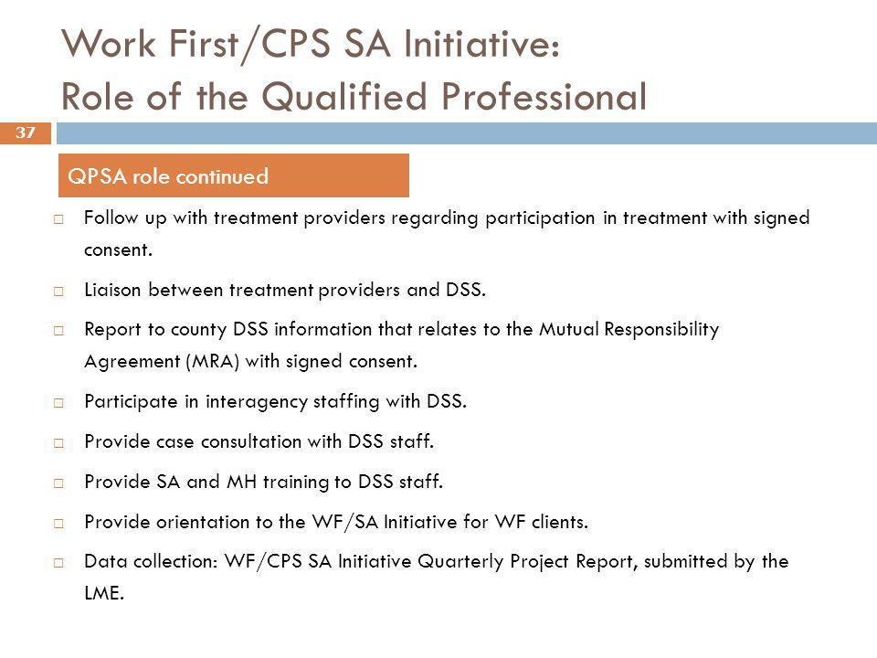 Work First/CPS SA Initiative: Role of the Qualified Professional  Follow up with treatment providers regarding participation in treatment with signed