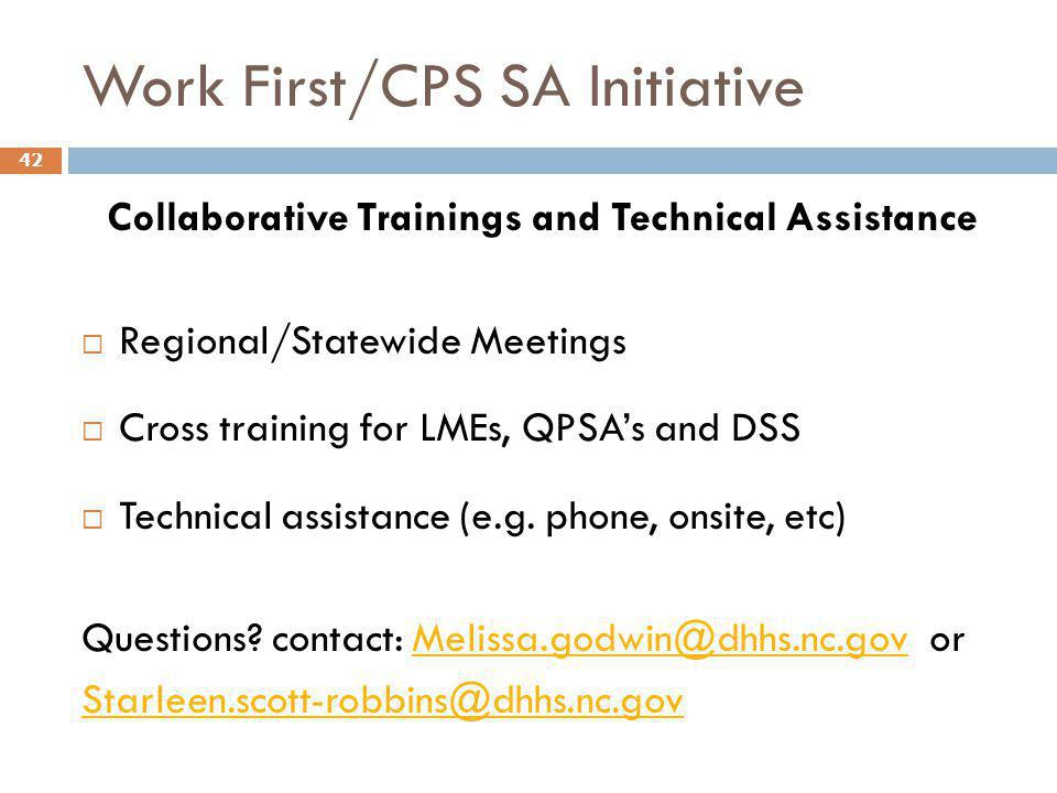 Work First/CPS SA Initiative Collaborative Trainings and Technical Assistance  Regional/Statewide Meetings  Cross training for LMEs, QPSA's and DSS