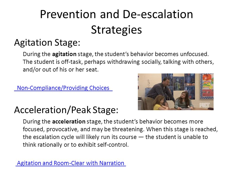 Prevention and De-escalation Strategies Agitation Stage: During the agitation stage, the student's behavior becomes unfocused.