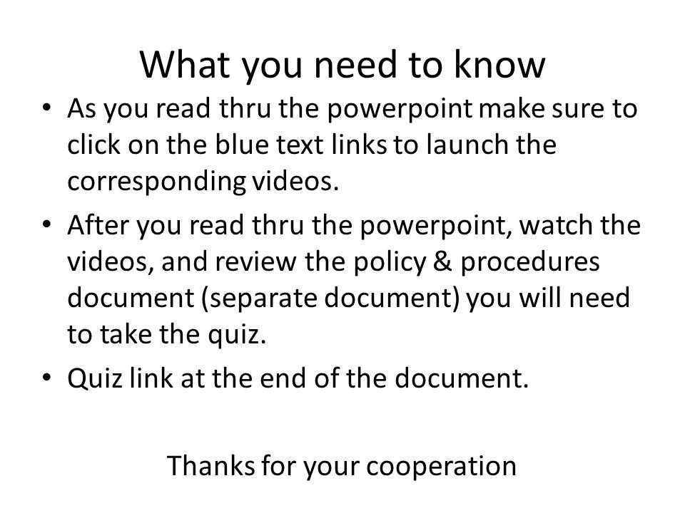 What you need to know As you read thru the powerpoint make sure to click on the blue text links to launch the corresponding videos.