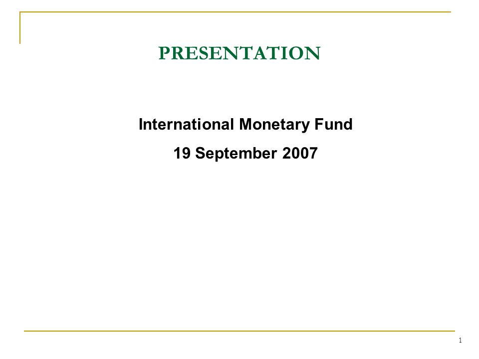 1 PRESENTATION International Monetary Fund 19 September 2007