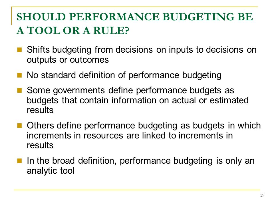 19 SHOULD PERFORMANCE BUDGETING BE A TOOL OR A RULE.