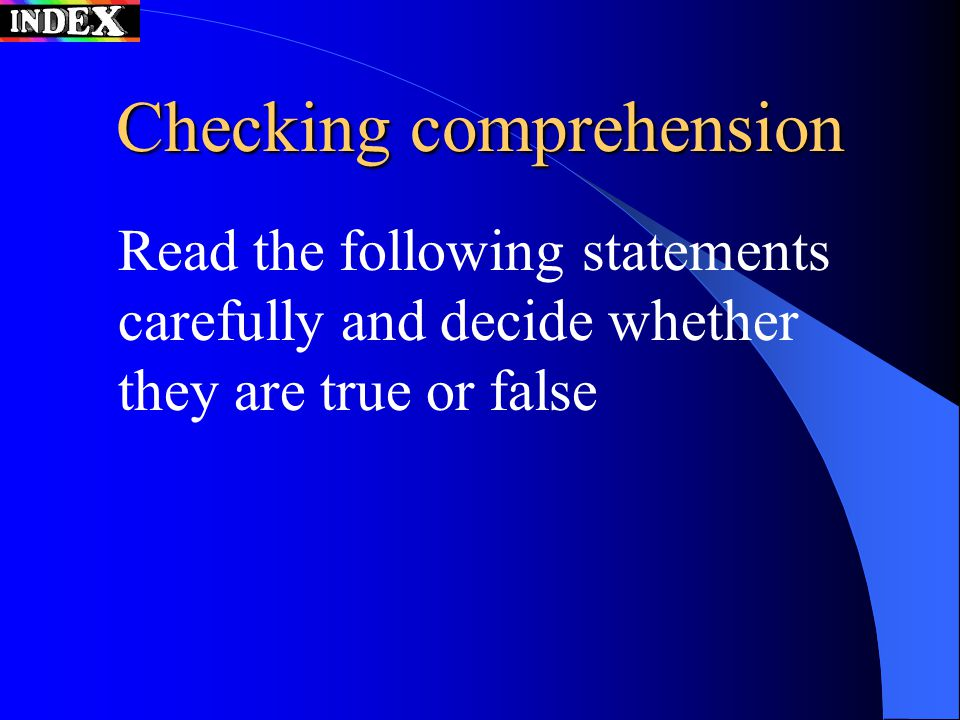 Checking comprehension Read the following statements carefully and decide whether they are true or false