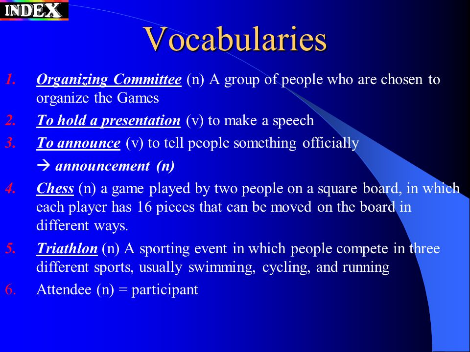 Vocabularies 1.Organizing Committee (n) A group of people who are chosen to organize the Games 2.To hold a presentation (v) to make a speech 3.To anno