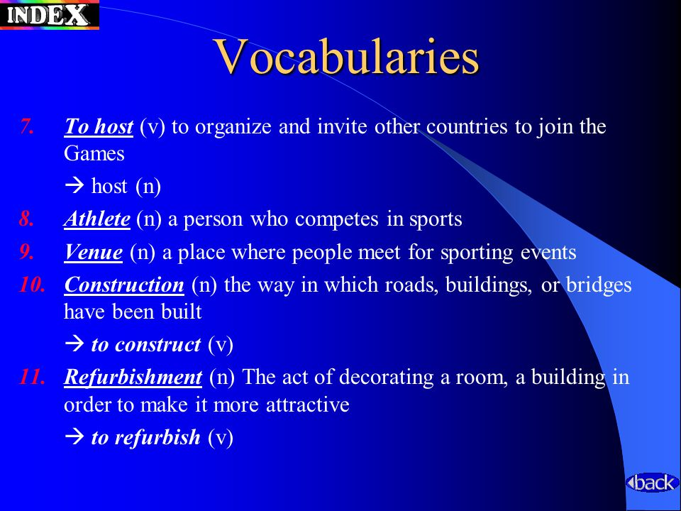 Vocabularies 7.To host (v) to organize and invite other countries to join the Games  host (n) 8.Athlete (n) a person who competes in sports 9.Venue (